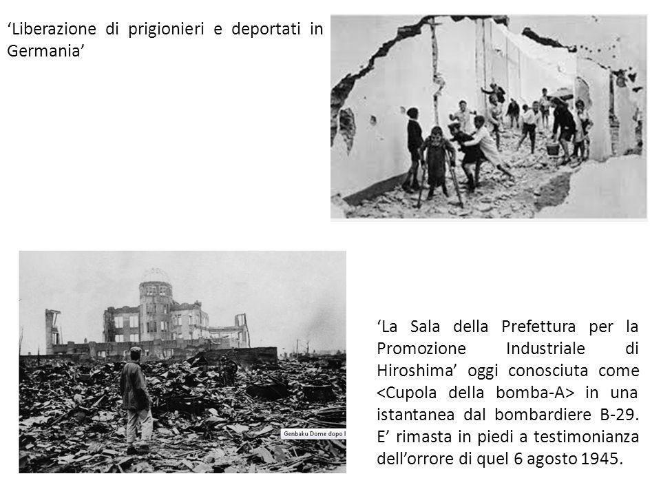 Liberazione di prigionieri e deportati in Germania La Sala della Prefettura per la Promozione Industriale di Hiroshima oggi conosciuta come in una istantanea dal bombardiere B-29.