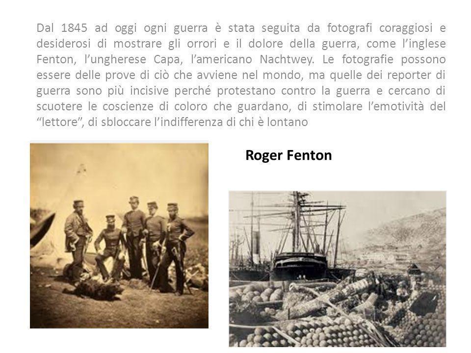 Dal 1845 ad oggi ogni guerra è stata seguita da fotografi coraggiosi e desiderosi di mostrare gli orrori e il dolore della guerra, come linglese Fenton, lungherese Capa, lamericano Nachtwey.