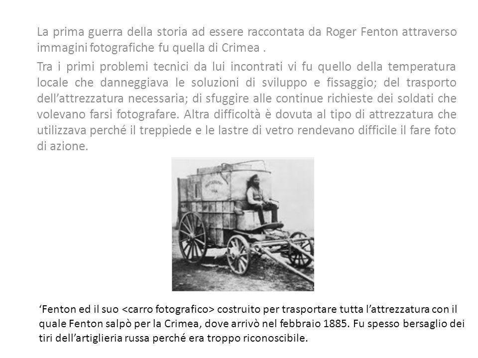 La prima guerra della storia ad essere raccontata da Roger Fenton attraverso immagini fotografiche fu quella di Crimea. Tra i primi problemi tecnici d