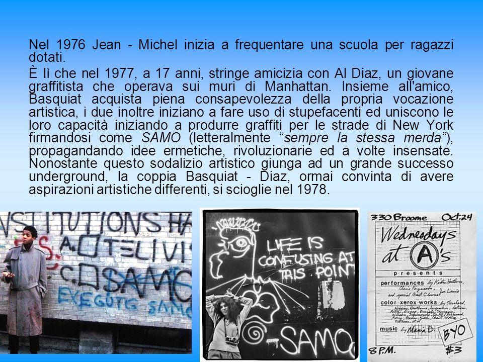 Nel 1976 Jean - Michel inizia a frequentare una scuola per ragazzi dotati. È lì che nel 1977, a 17 anni, stringe amicizia con Al Diaz, un giovane graf