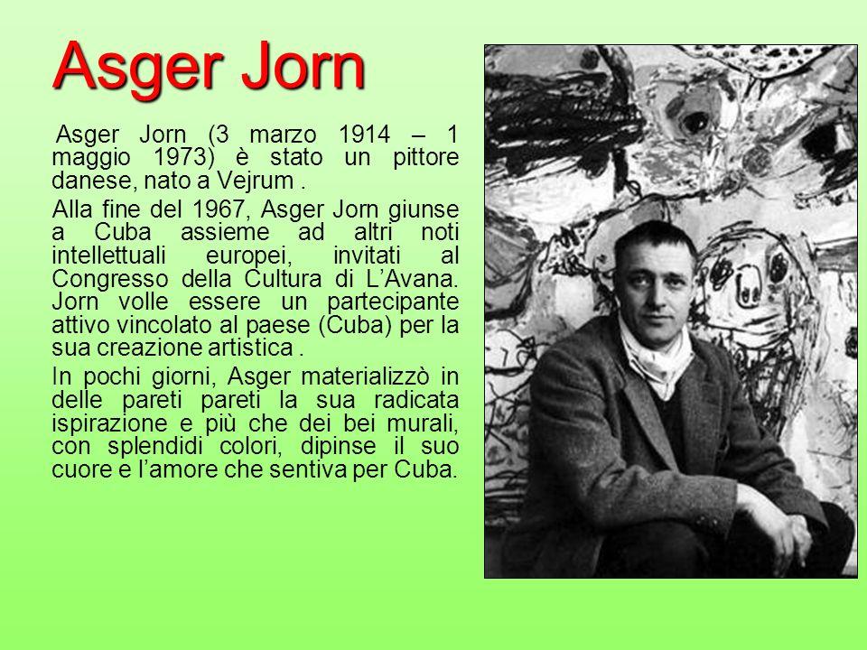 Asger Jorn Asger Jorn (3 marzo 1914 – 1 maggio 1973) è stato un pittore danese, nato a Vejrum. Alla fine del 1967, Asger Jorn giunse a Cuba assieme ad
