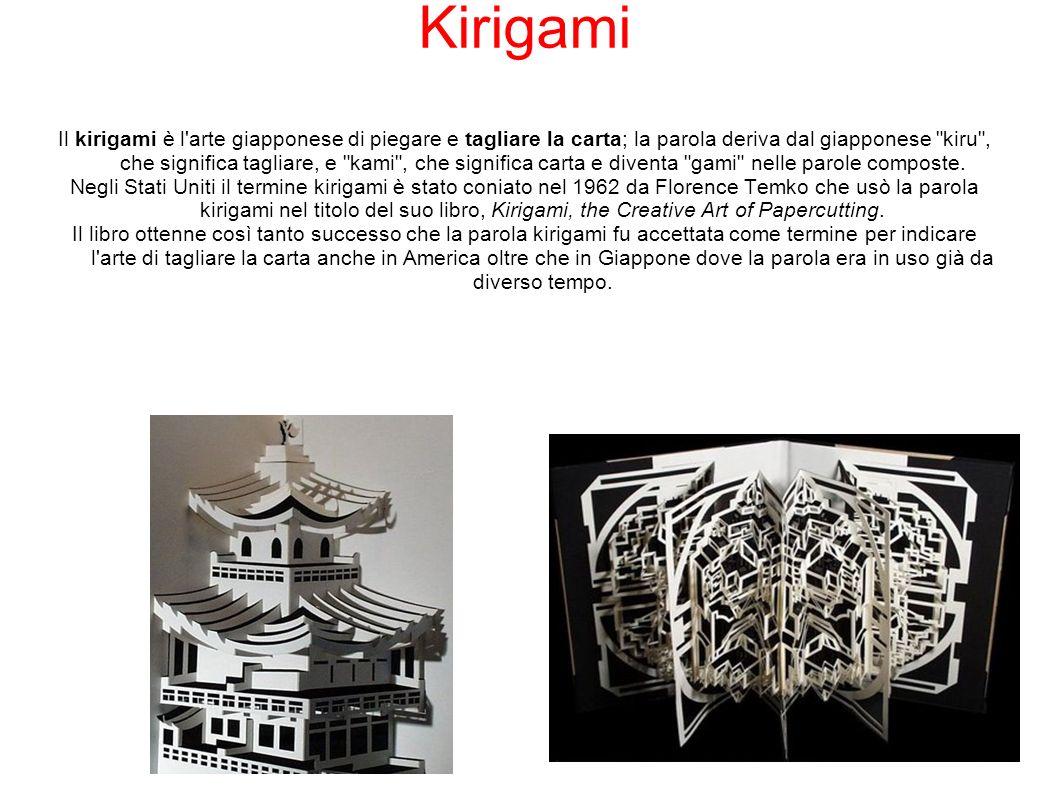 Kirigami Il kirigami è l'arte giapponese di piegare e tagliare la carta; la parola deriva dal giapponese
