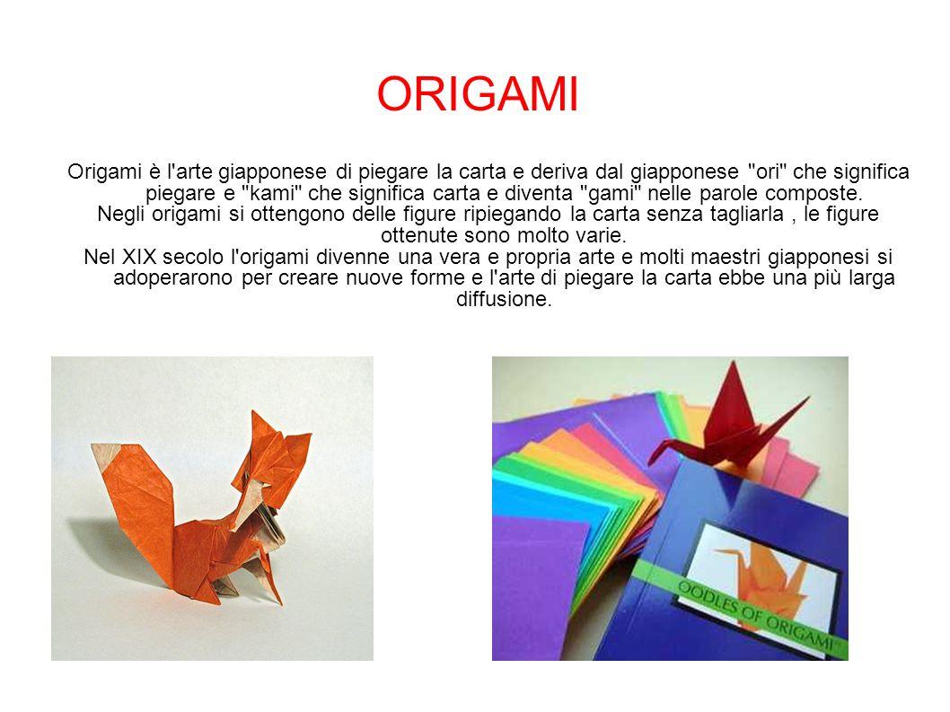 ORIGAMI Origami è l'arte giapponese di piegare la carta e deriva dal giapponese