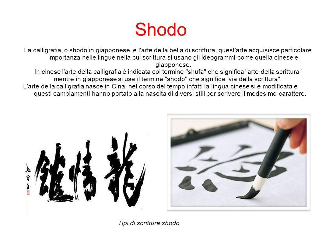 Shodo La calligrafia, o shodo in giapponese, è l'arte della bella di scrittura, quest'arte acquisisce particolare importanza nelle lingue nella cui sc