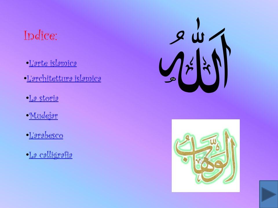 Indice: Larte islamica Larchitettura islamica La storia Mudejar Larabesco La calligrafia