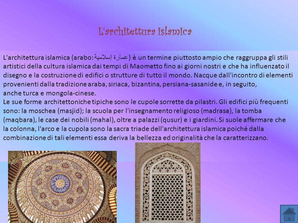 L'architettura islamica (arabo: عمارة إسلامية ) è un termine piuttosto ampio che raggruppa gli stili artistici della cultura islamica dai tempi di Mao