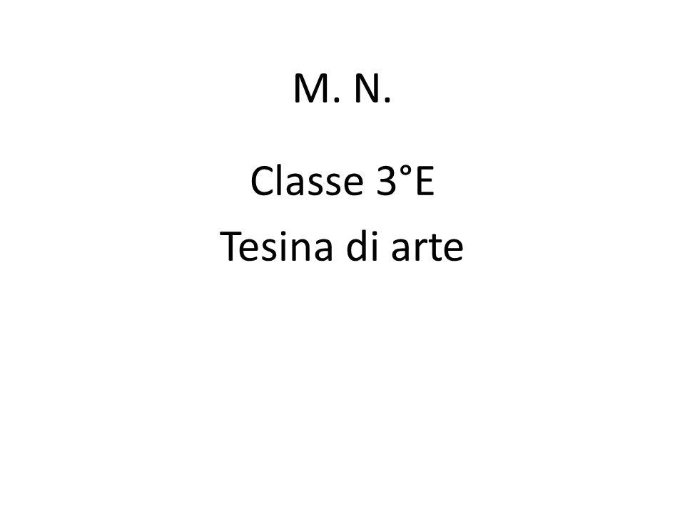 M. N. Classe 3°E Tesina di arte