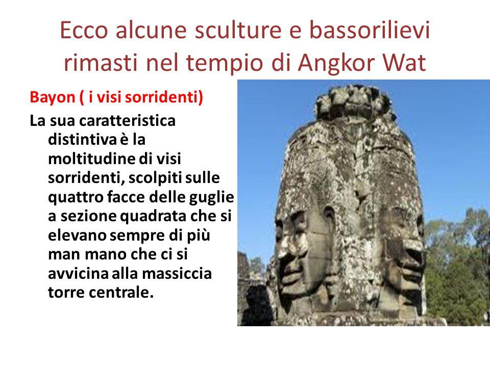 Ecco alcune sculture e bassorilievi rimasti nel tempio di Angkor Wat Bayon ( i visi sorridenti) La sua caratteristica distintiva è la moltitudine di v