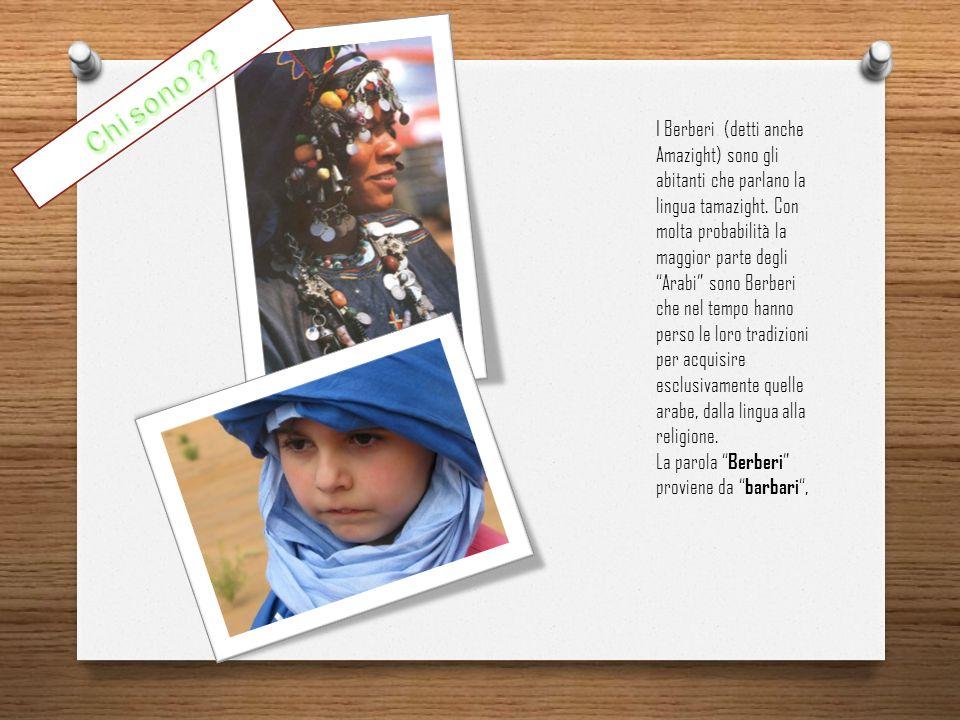 I Berberi (detti anche Amazight) sono gli abitanti che parlano la lingua tamazight.