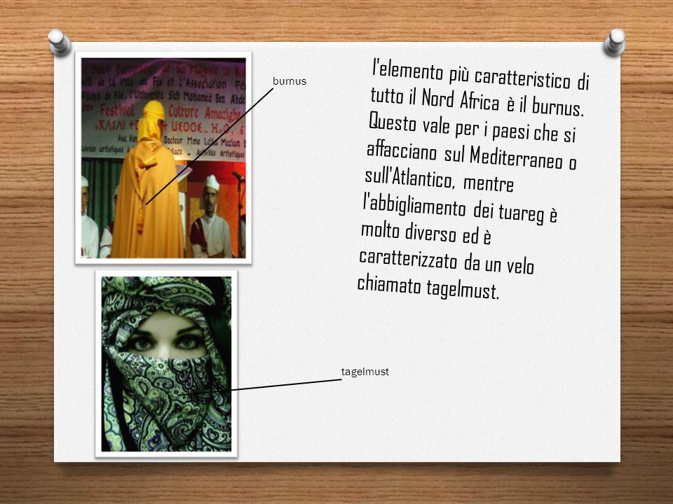 l'elemento più caratteristico di tutto il Nord Africa è il burnus. Questo vale per i paesi che si affacciano sul Mediterraneo o sull'Atlantico, mentre