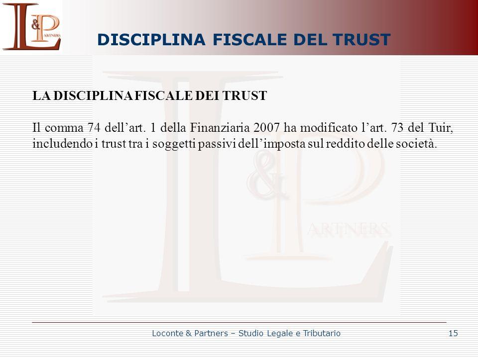 DISCIPLINA FISCALE DEL TRUST LA DISCIPLINA FISCALE DEI TRUST Il comma 74 dellart. 1 della Finanziaria 2007 ha modificato lart. 73 del Tuir, includendo