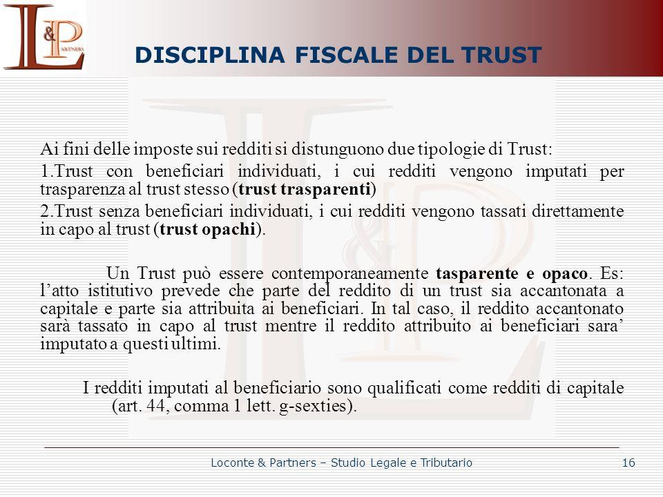 DISCIPLINA FISCALE DEL TRUST Ai fini delle imposte sui redditi si distunguono due tipologie di Trust: 1.Trust con beneficiari individuati, i cui reddi