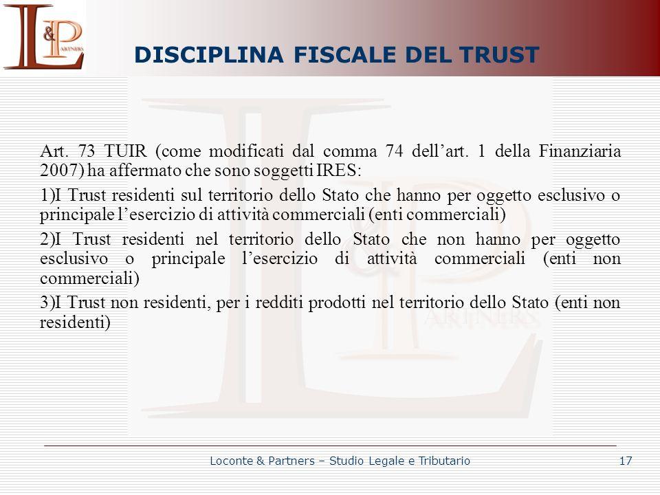 DISCIPLINA FISCALE DEL TRUST Art. 73 TUIR (come modificati dal comma 74 dellart. 1 della Finanziaria 2007) ha affermato che sono soggetti IRES: 1)I Tr