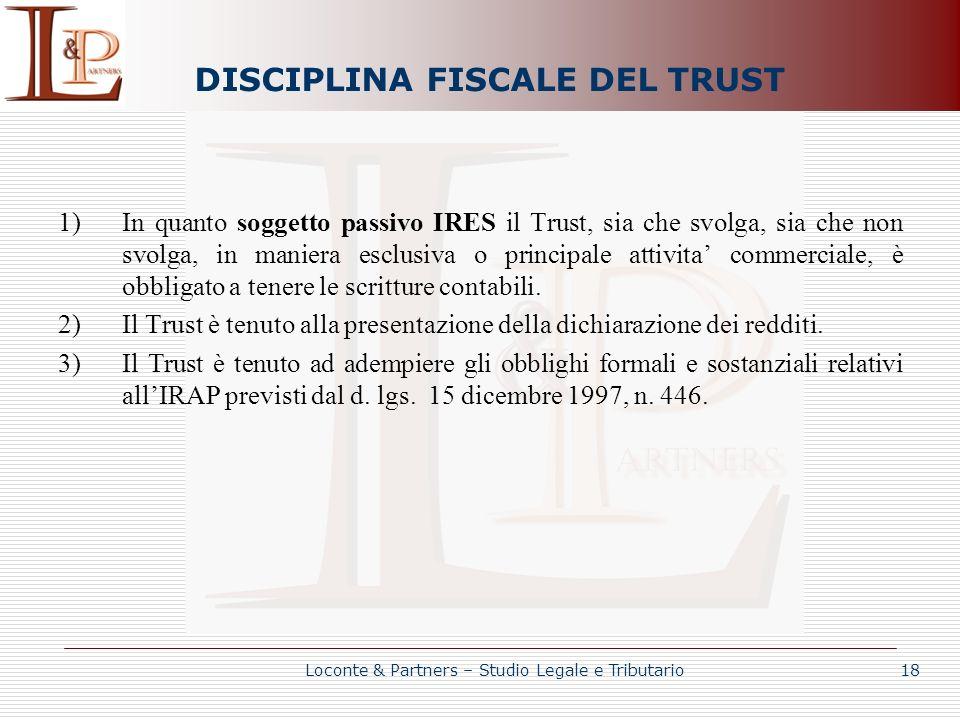 DISCIPLINA FISCALE DEL TRUST 1)In quanto soggetto passivo IRES il Trust, sia che svolga, sia che non svolga, in maniera esclusiva o principale attivit