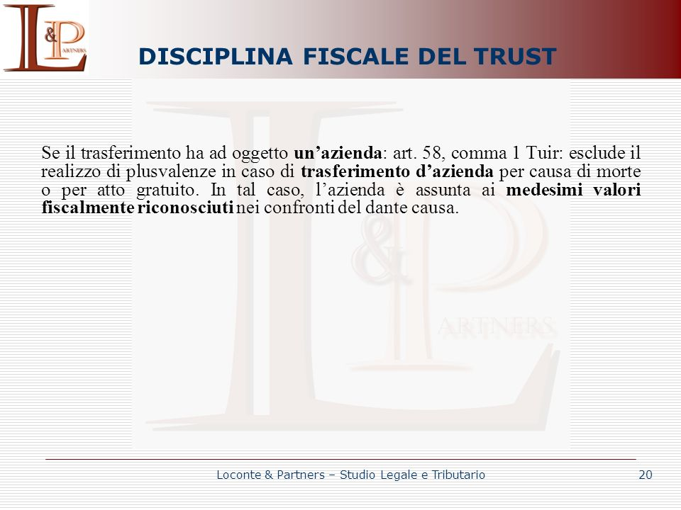 DISCIPLINA FISCALE DEL TRUST Se il trasferimento ha ad oggetto unazienda: art. 58, comma 1 Tuir: esclude il realizzo di plusvalenze in caso di trasfer