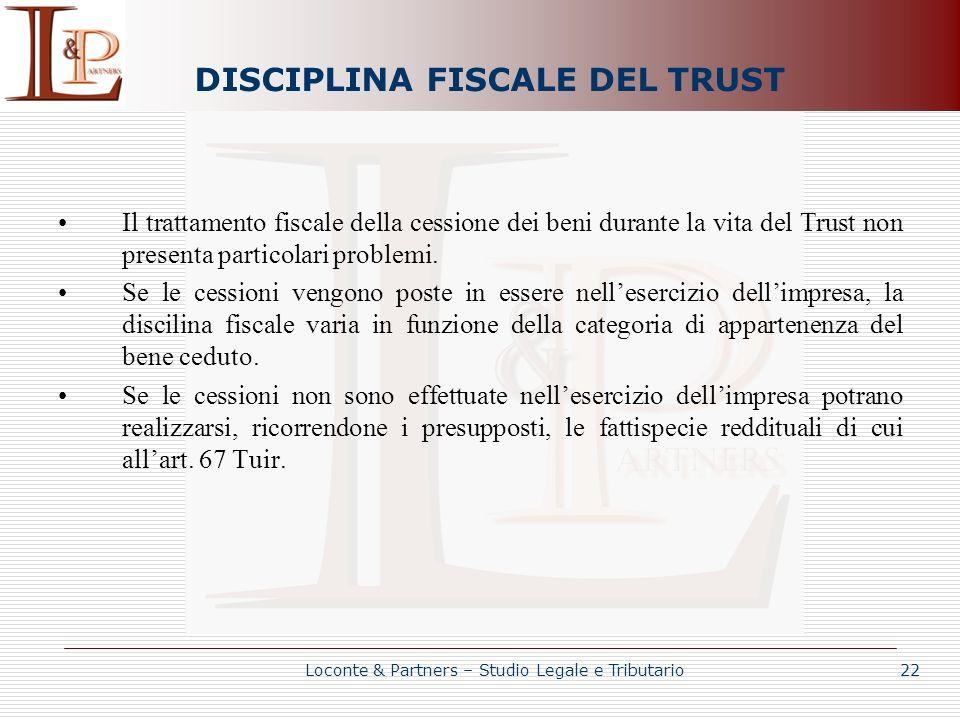 DISCIPLINA FISCALE DEL TRUST Il trattamento fiscale della cessione dei beni durante la vita del Trust non presenta particolari problemi. Se le cession