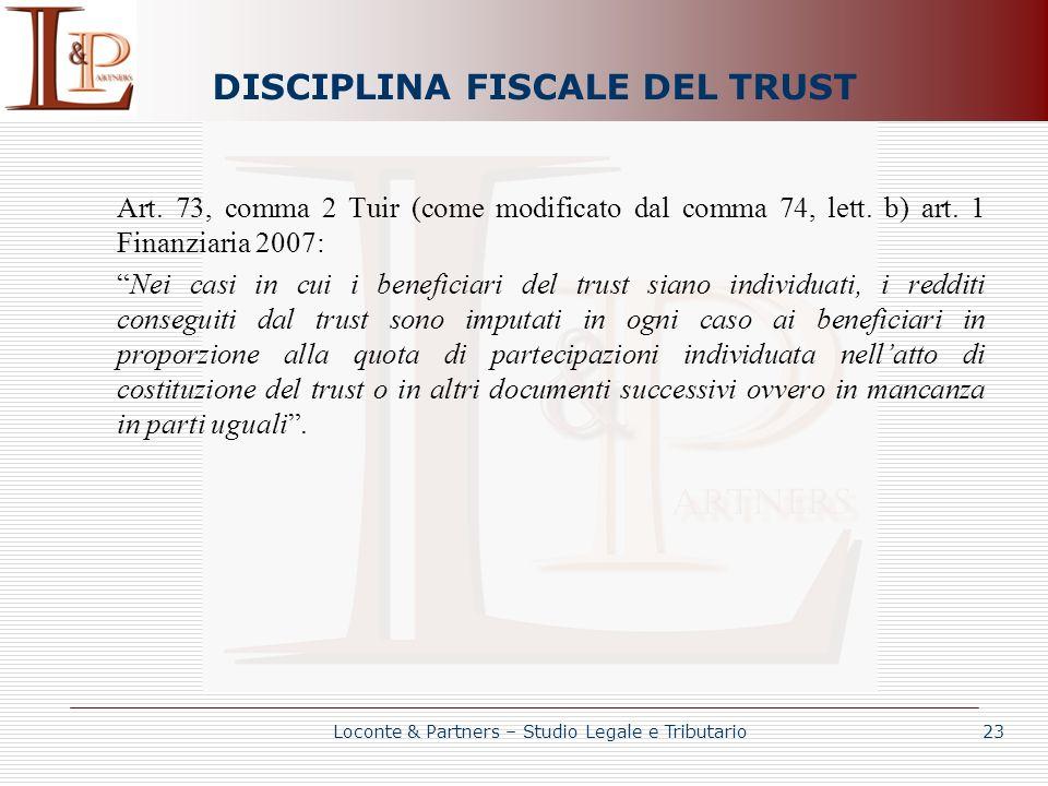 DISCIPLINA FISCALE DEL TRUST Art. 73, comma 2 Tuir (come modificato dal comma 74, lett. b) art. 1 Finanziaria 2007: Nei casi in cui i beneficiari del