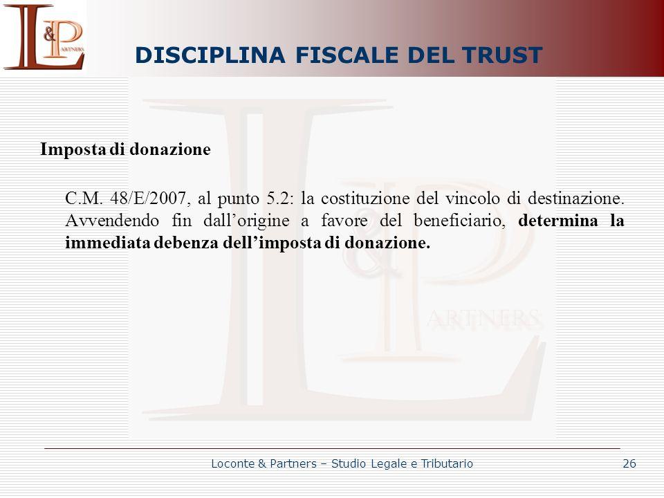 DISCIPLINA FISCALE DEL TRUST Imposta di donazione C.M. 48/E/2007, al punto 5.2: la costituzione del vincolo di destinazione. Avvendendo fin dallorigin