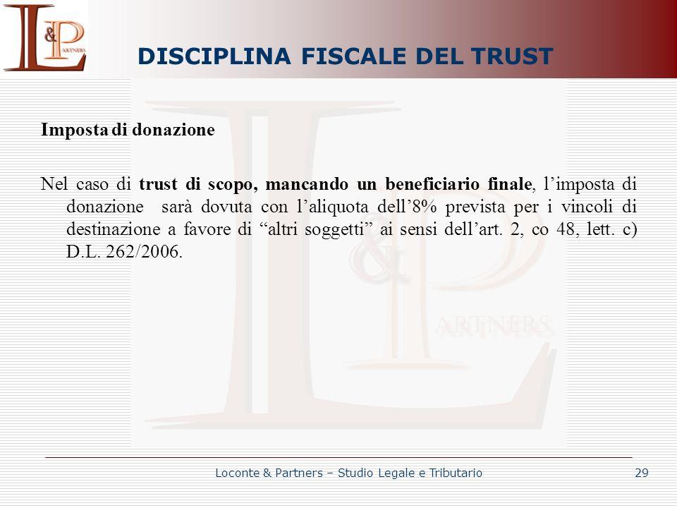 DISCIPLINA FISCALE DEL TRUST Imposta di donazione Nel caso di trust di scopo, mancando un beneficiario finale, limposta di donazione sarà dovuta con l