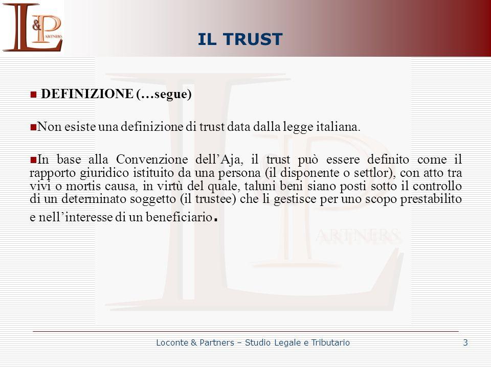 IL TRUST DEFINIZIONE (…segue) Non esiste una definizione di trust data dalla legge italiana. In base alla Convenzione dellAja, il trust può essere def