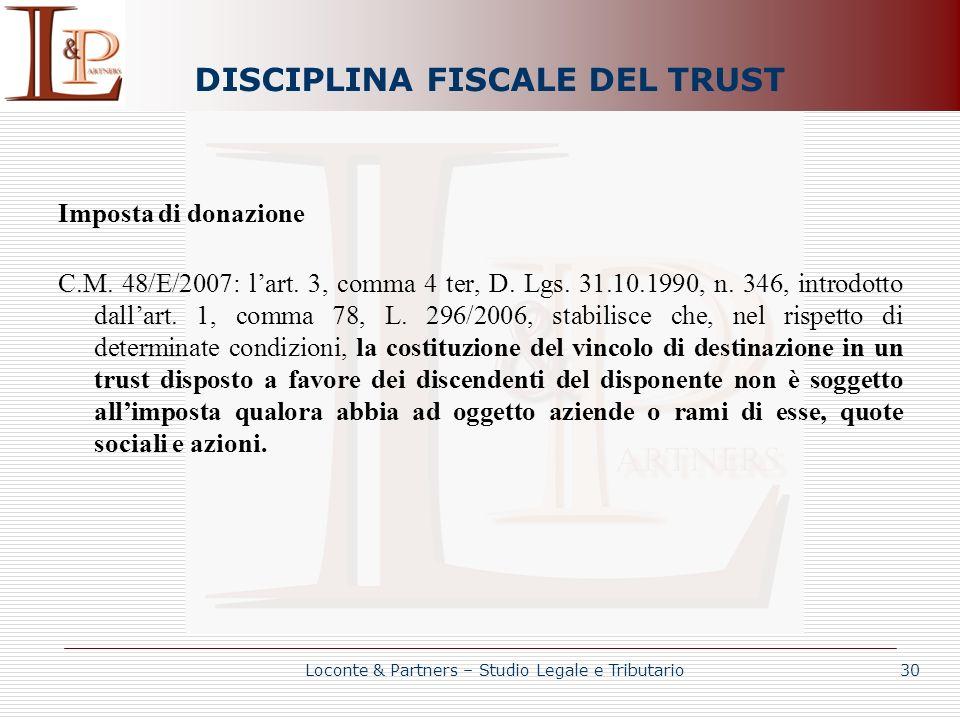 DISCIPLINA FISCALE DEL TRUST Imposta di donazione C.M. 48/E/2007: lart. 3, comma 4 ter, D. Lgs. 31.10.1990, n. 346, introdotto dallart. 1, comma 78, L