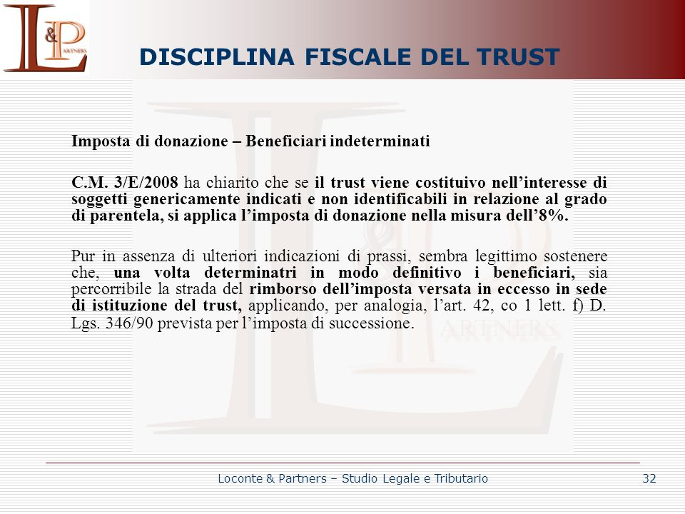 DISCIPLINA FISCALE DEL TRUST Loconte & Partners – Studio Legale e Tributario 32 Imposta di donazione – Beneficiari indeterminati C.M. 3/E/2008 ha chia