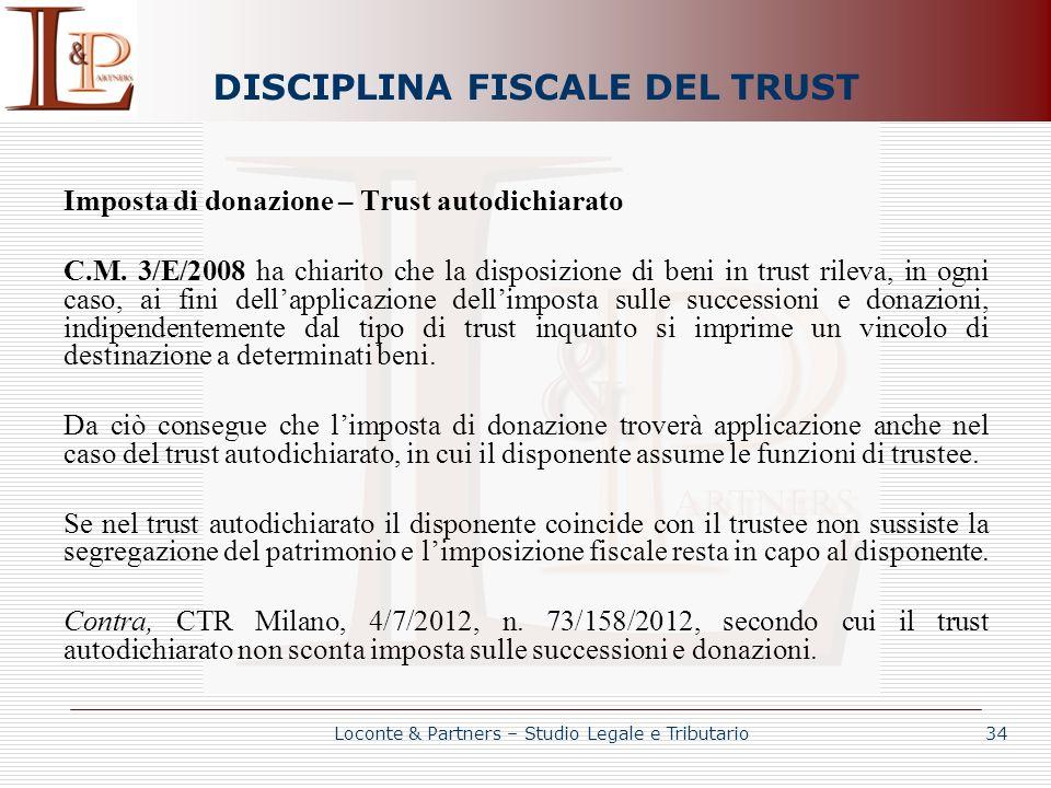 DISCIPLINA FISCALE DEL TRUST Imposta di donazione – Trust autodichiarato C.M. 3/E/2008 ha chiarito che la disposizione di beni in trust rileva, in ogn