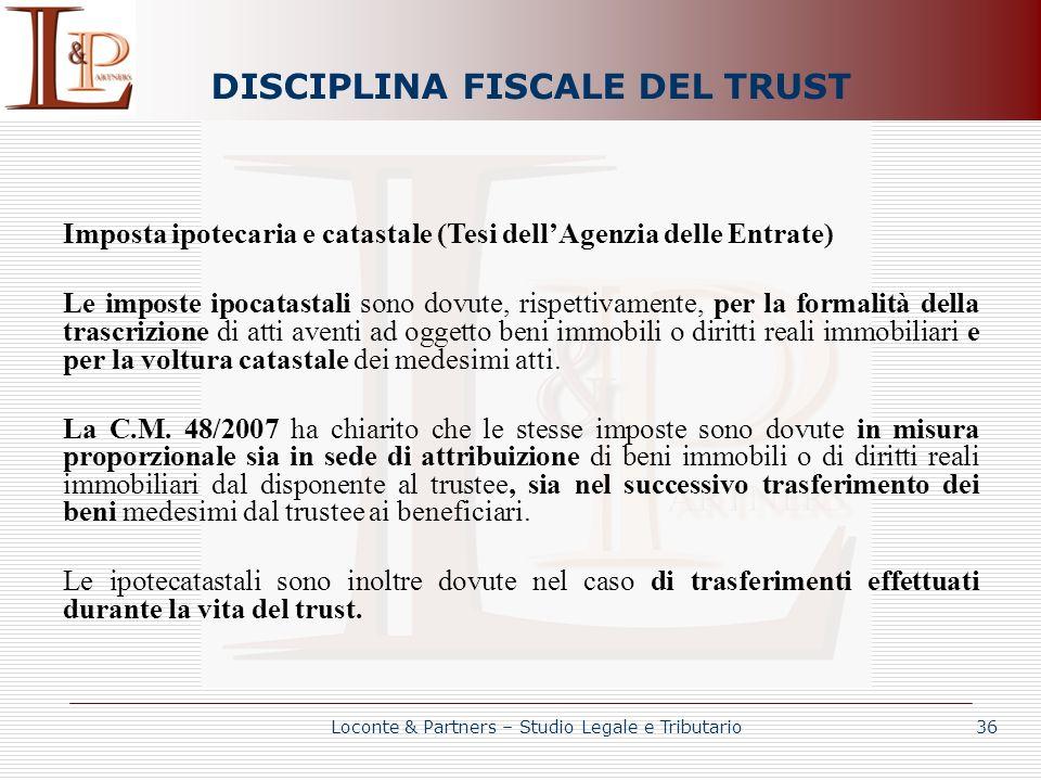 DISCIPLINA FISCALE DEL TRUST Imposta ipotecaria e catastale (Tesi dellAgenzia delle Entrate) Le imposte ipocatastali sono dovute, rispettivamente, per