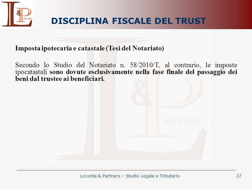 DISCIPLINA FISCALE DEL TRUST Imposta ipotecaria e catastale (Tesi del Notariato) Secondo lo Studio del Notariato n. 58/2010/T, al contrario, le impost