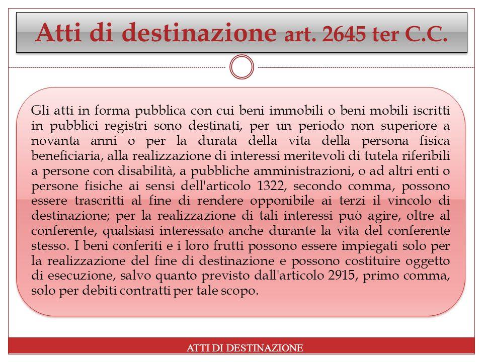 Atti di destinazione art. 2645 ter C.C. Gli atti in forma pubblica con cui beni immobili o beni mobili iscritti in pubblici registri sono destinati, p
