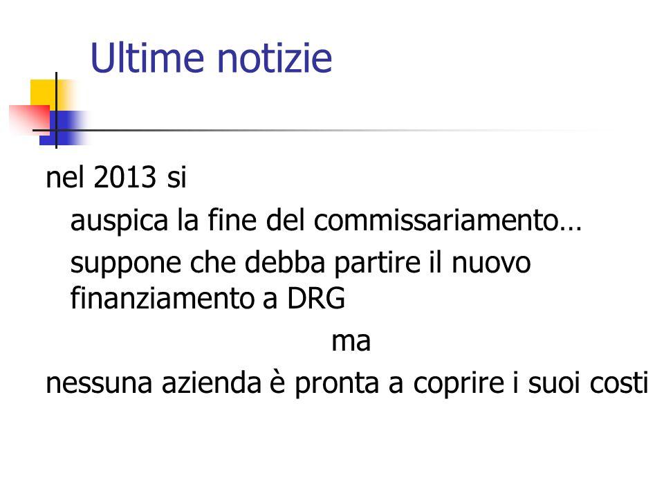 Ultime notizie nel 2013 si auspica la fine del commissariamento… suppone che debba partire il nuovo finanziamento a DRG ma nessuna azienda è pronta a