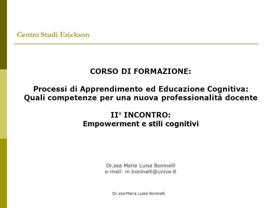 Dr.ssa Maria Luisa Boninelli Centro Studi Erickson CORSO DI FORMAZIONE: Processi di Apprendimento ed Educazione Cognitiva: Quali competenze per una nu