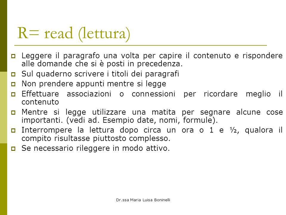 Dr.ssa Maria Luisa Boninelli R= read (lettura) Leggere il paragrafo una volta per capire il contenuto e rispondere alle domande che si è posti in precedenza.