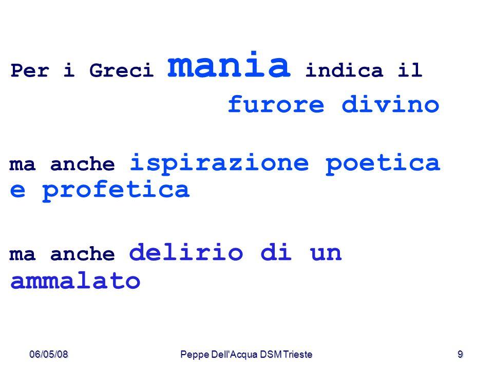 06/05/08Peppe Dell Acqua DSM Trieste10 Da Socrate a Platone, la cultura greca comincia a scindere ragione e irrazionalità come le due componenti fondamentali dell anima che coesistono inseparabili