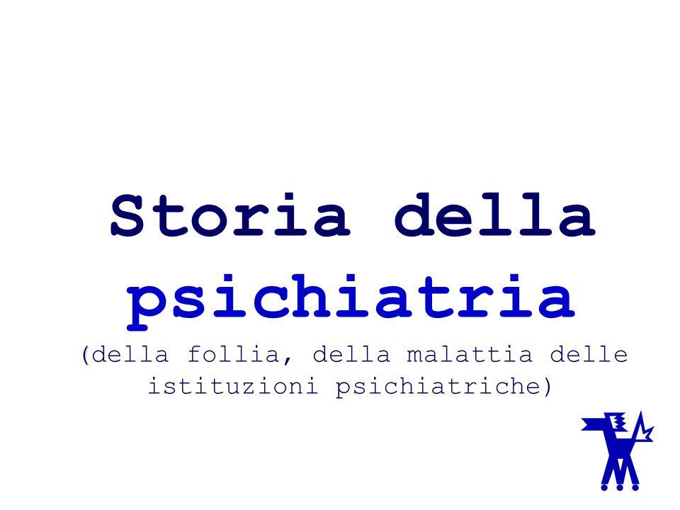 ( Storia della psichiatria (della follia, della malattia delle istituzioni psichiatriche)