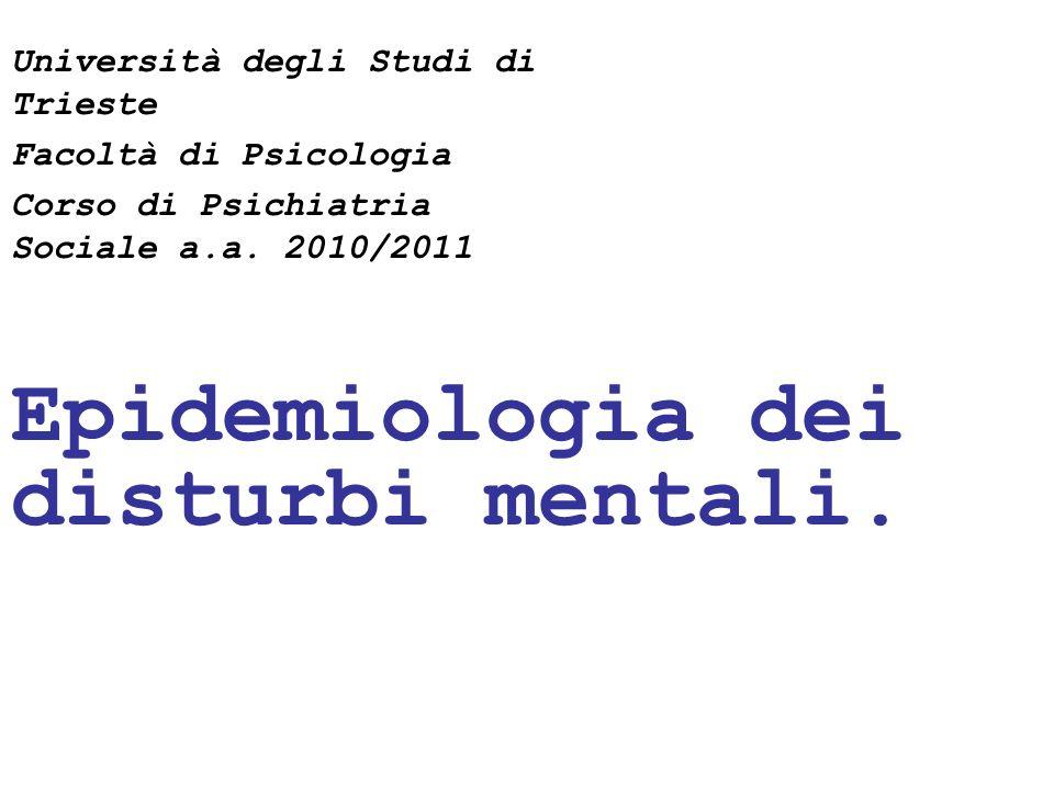 24/05/111 Epidemiologia dei disturbi mentali. Università degli Studi di Trieste Facoltà di Psicologia Corso di Psichiatria Sociale a.a. 2010/2011