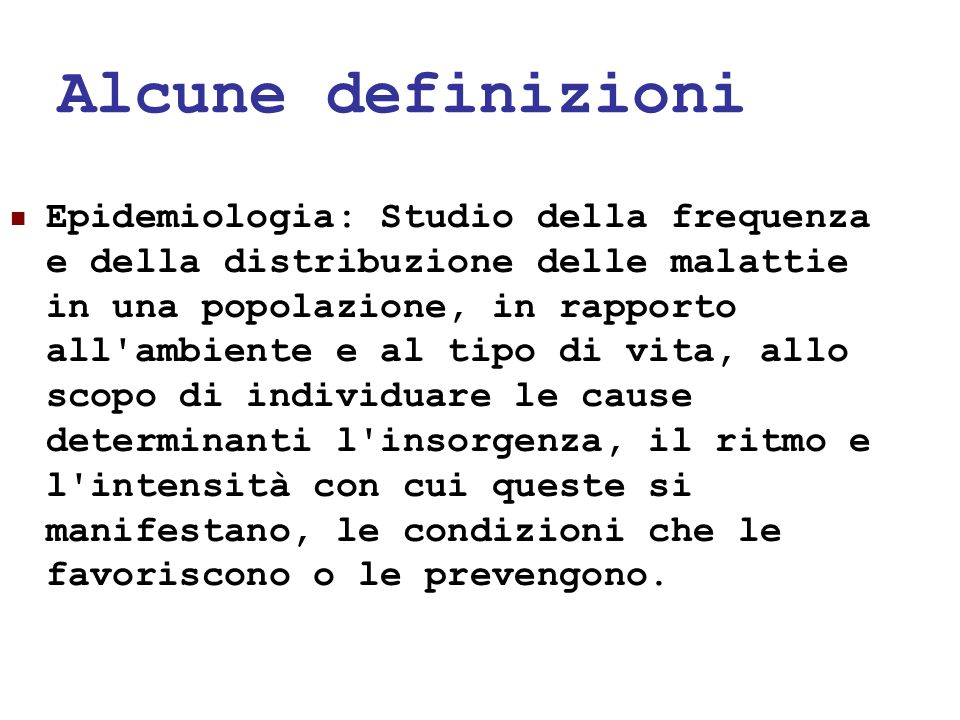 24/05/112 Alcune definizioni Epidemiologia: Studio della frequenza e della distribuzione delle malattie in una popolazione, in rapporto all'ambiente e