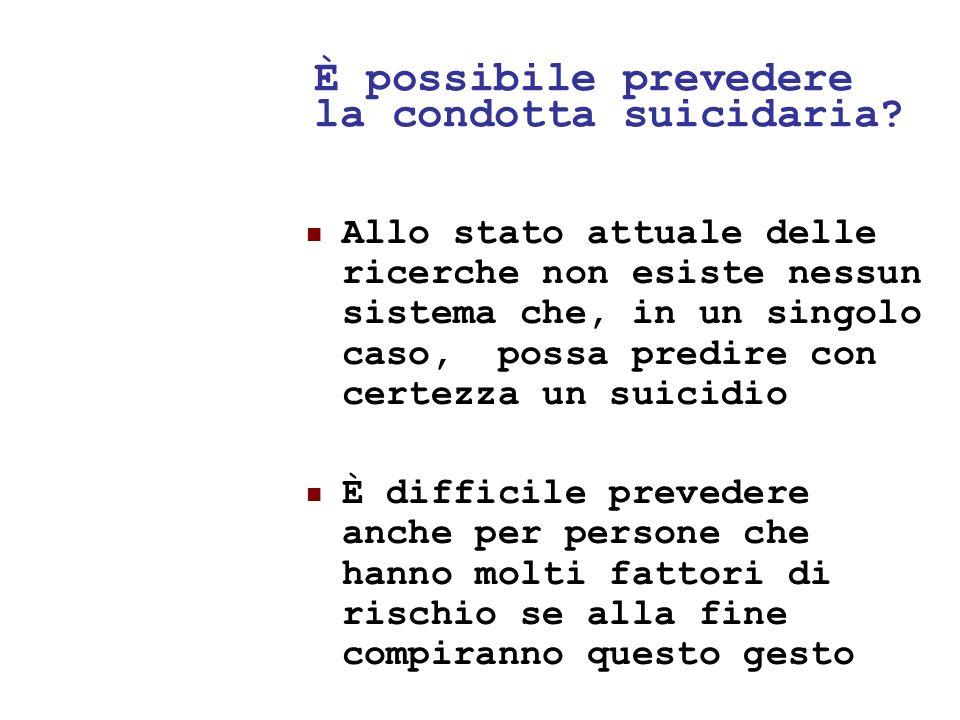 24/05/1149 È possibile prevedere la condotta suicidaria? Allo stato attuale delle ricerche non esiste nessun sistema che, in un singolo caso, possa pr