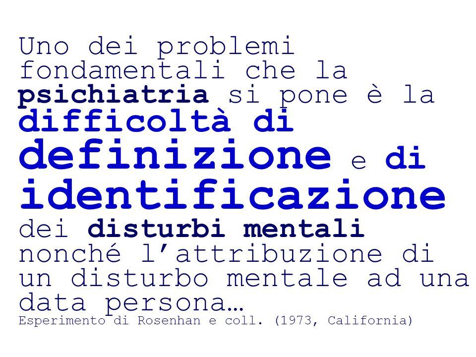 Uno dei problemi fondamentali che la psichiatria si pone è la difficoltà di definizione e di identificazione dei disturbi mentali nonché lattribuzione