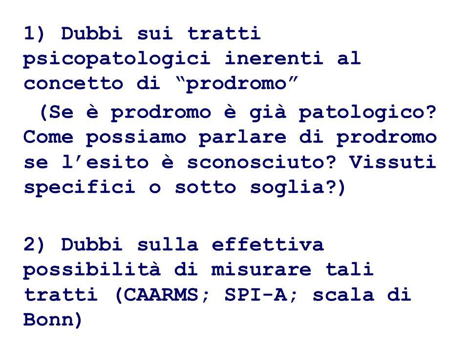 1) Dubbi sui tratti psicopatologici inerenti al concetto di prodromo (Se è prodromo è già patologico? Come possiamo parlare di prodromo se lesito è sc