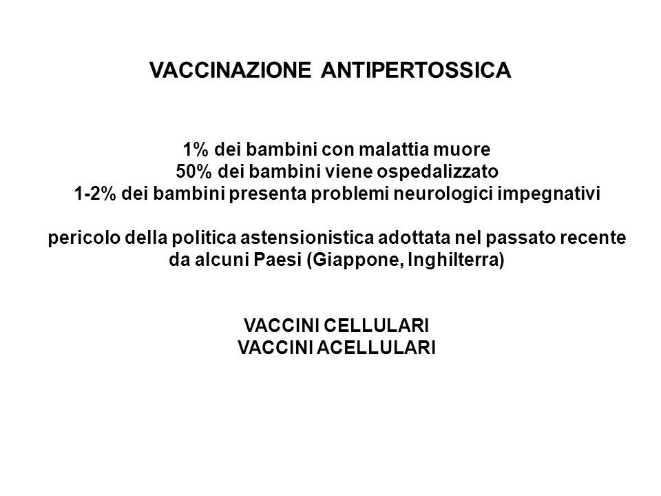 VACCINAZIONE ANTIPERTOSSICA 1% dei bambini con malattia muore 50% dei bambini viene ospedalizzato 1-2% dei bambini presenta problemi neurologici impeg