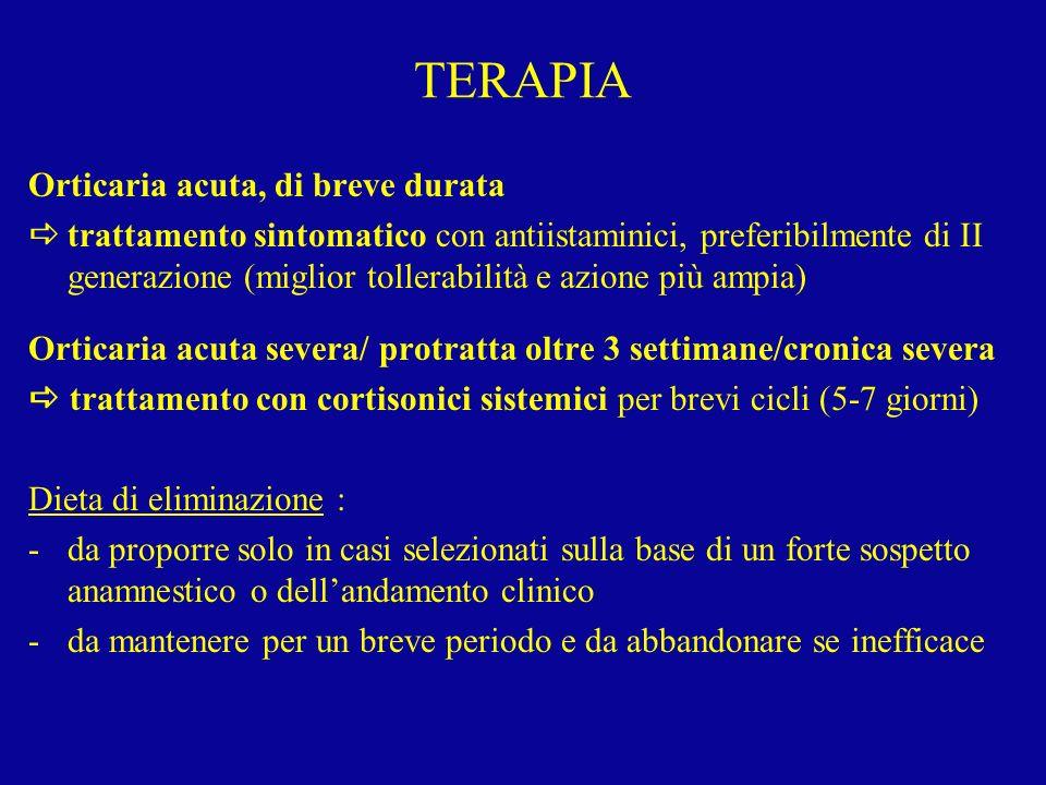 TERAPIA Orticaria acuta, di breve durata trattamento sintomatico con antiistaminici, preferibilmente di II generazione (miglior tollerabilità e azione