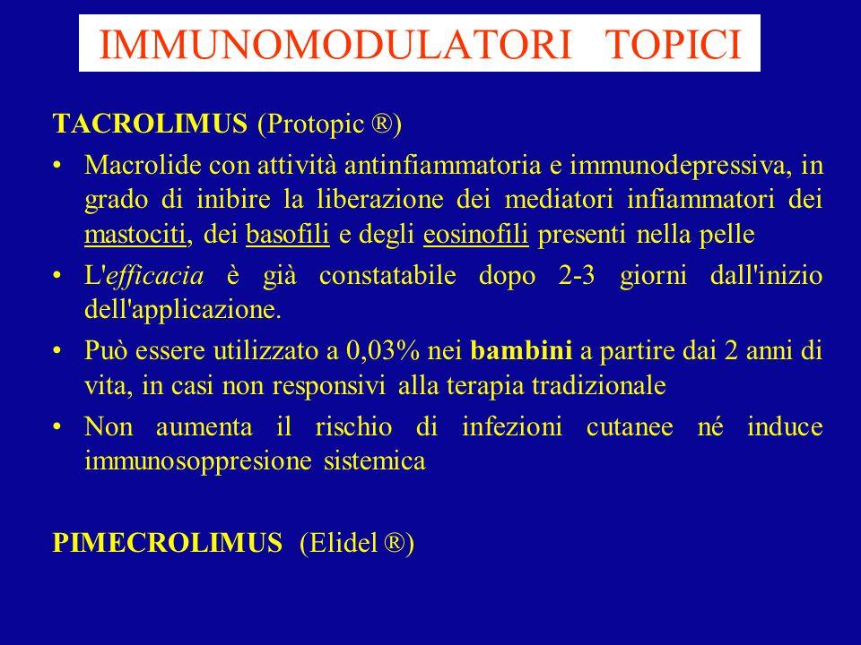 TACROLIMUS (Protopic ®) Macrolide con attività antinfiammatoria e immunodepressiva, in grado di inibire la liberazione dei mediatori infiammatori dei