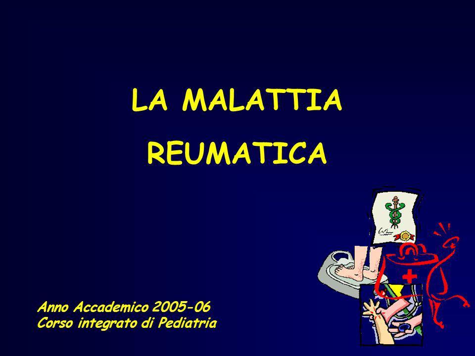 LA MALATTIA REUMATICA Anno Accademico 2005-06 Corso integrato di Pediatria
