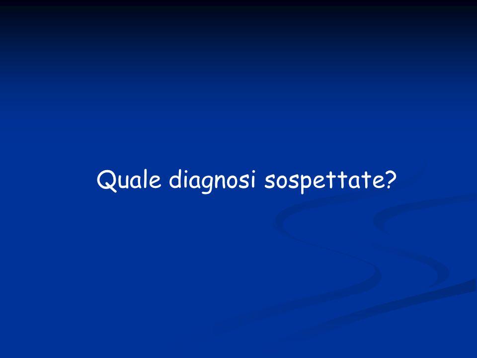 Quale diagnosi sospettate?