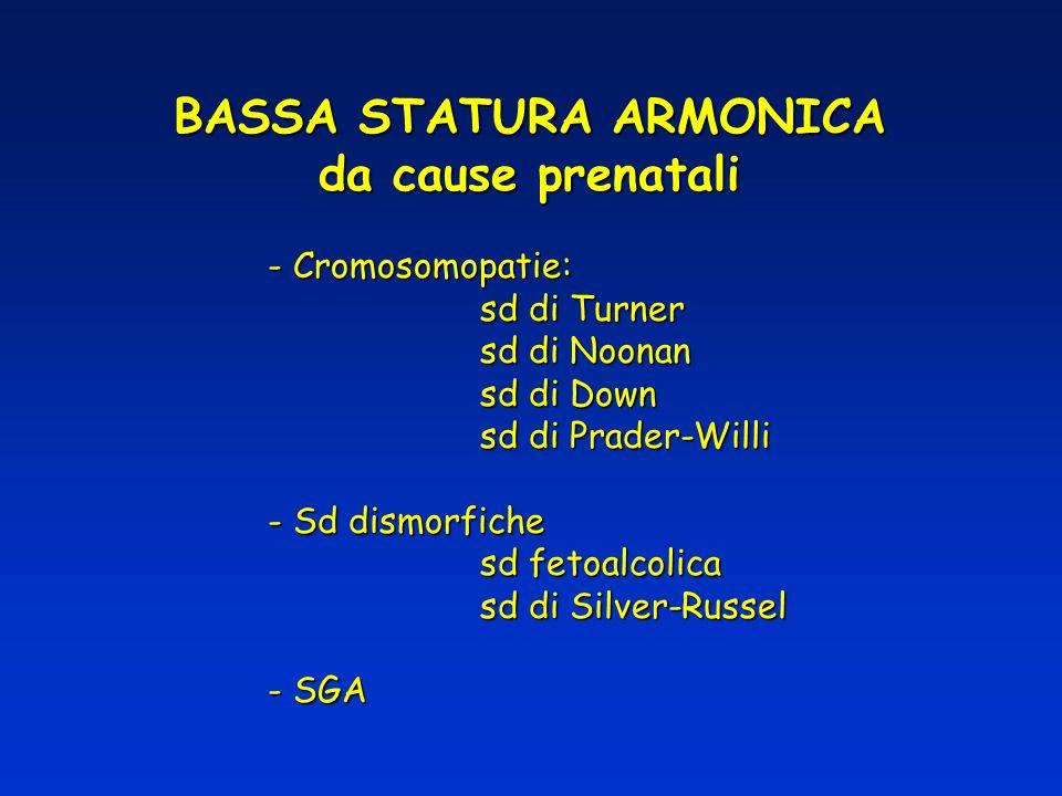 BASSA STATURA ARMONICA da cause prenatali - Cromosomopatie: sd di Turner sd di Noonan sd di Down sd di Prader-Willi - Sd dismorfiche sd fetoalcolica s