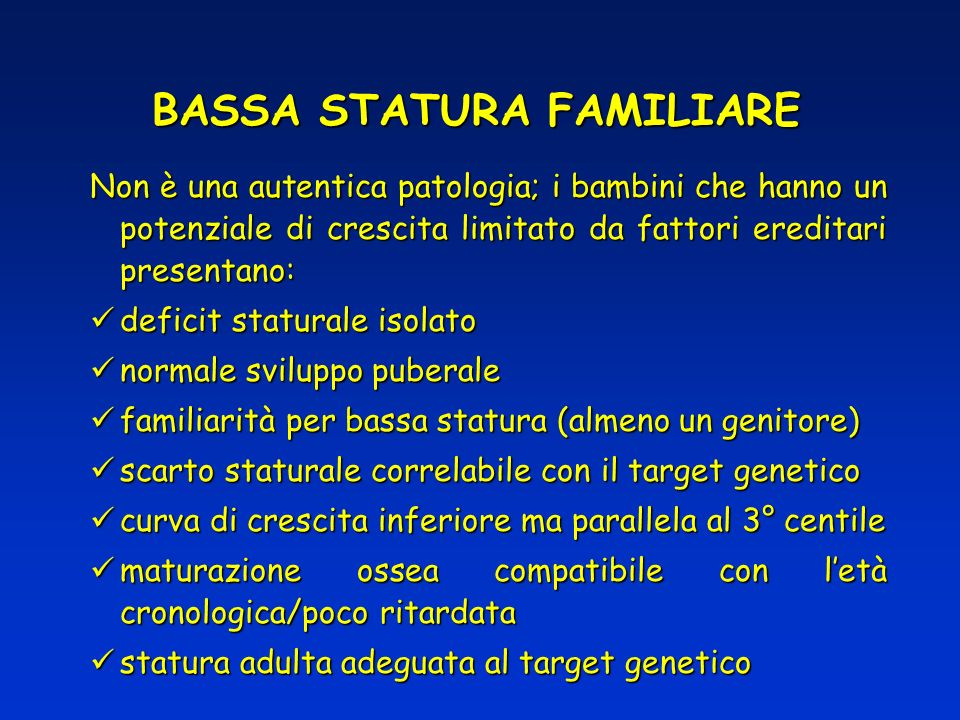 Non è una autentica patologia; i bambini che hanno un potenziale di crescita limitato da fattori ereditari presentano: deficit staturale isolato defic