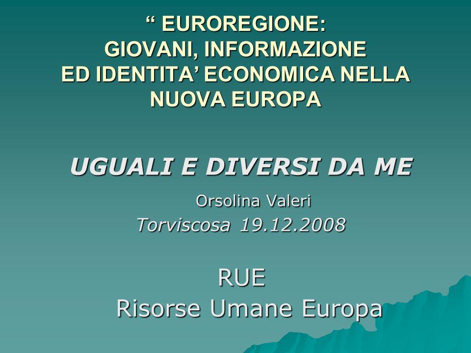 EUROREGIONE: GIOVANI, INFORMAZIONE ED IDENTITA ECONOMICA NELLA NUOVA EUROPA EUROREGIONE: GIOVANI, INFORMAZIONE ED IDENTITA ECONOMICA NELLA NUOVA EUROP