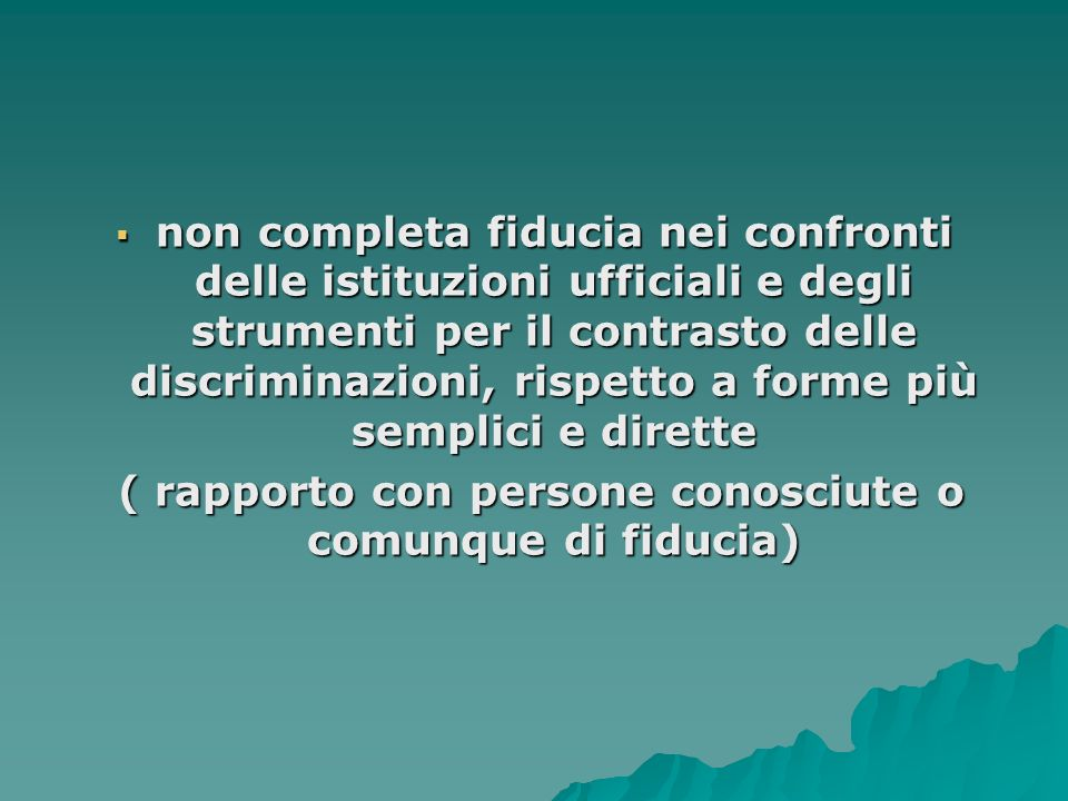 non completa fiducia nei confronti delle istituzioni ufficiali e degli strumenti per il contrasto delle discriminazioni, rispetto a forme più semplici