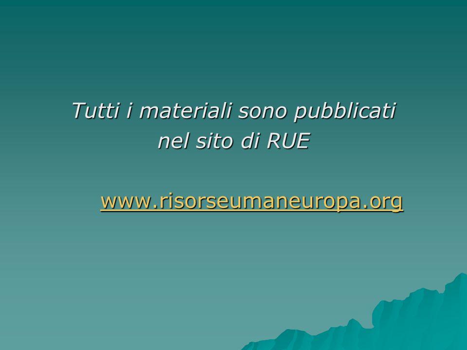 Tutti i materiali sono pubblicati nel sito di RUE www.risorseumaneuropa.org www.risorseumaneuropa.orgwww.risorseumaneuropa.org